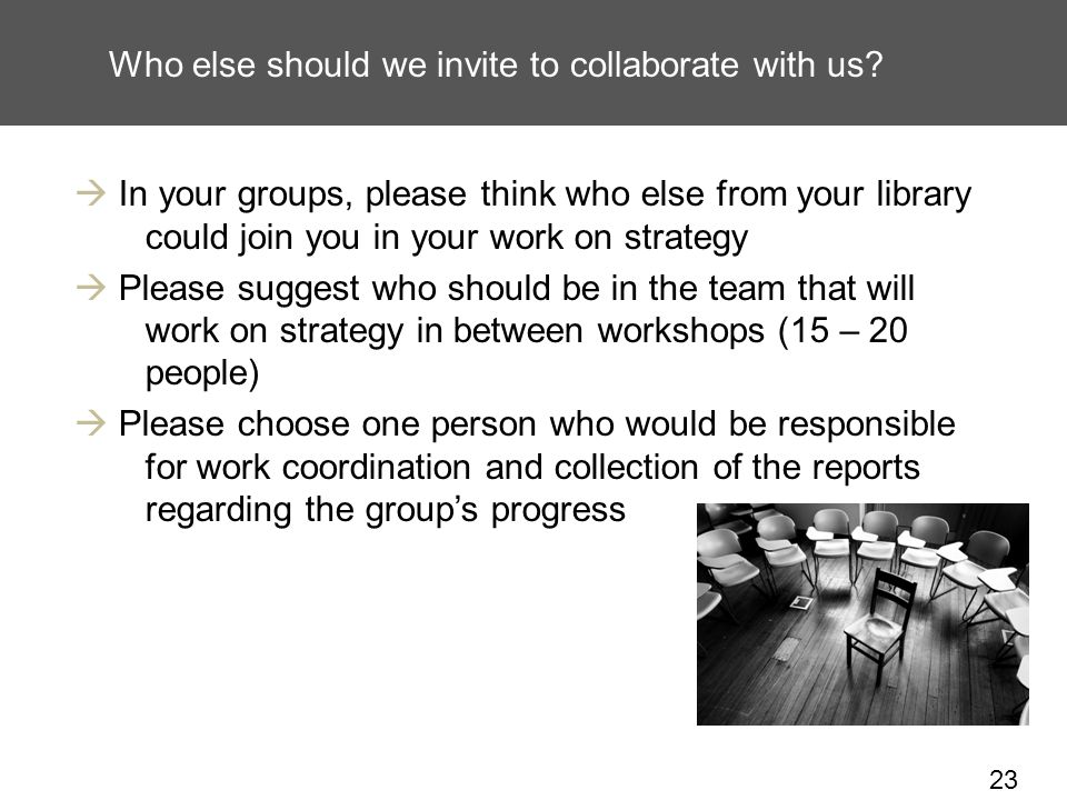 23 Who else should we invite to collaborate with us.