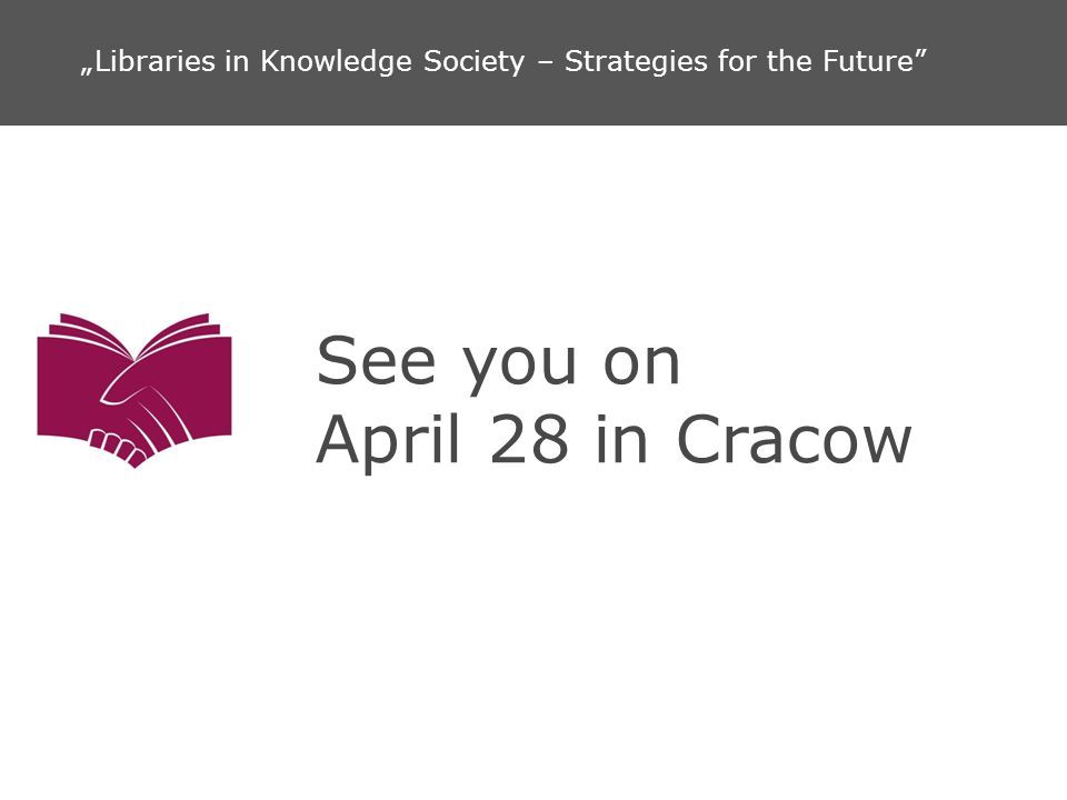 See you on April 28 in Cracow Libraries in Knowledge Society – Strategies for the Future