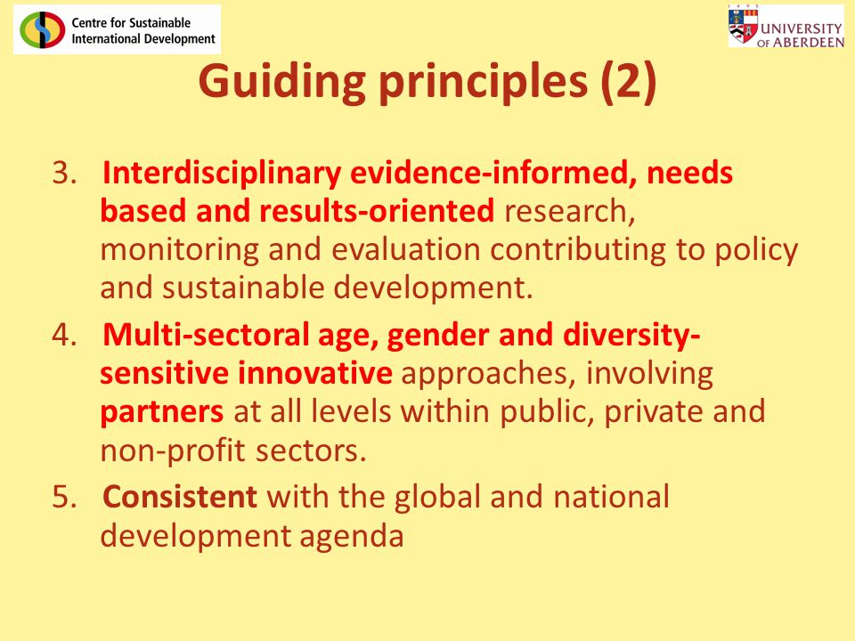 Guiding principles (2) 3. Interdisciplinary evidence-informed, needs based and results-oriented research, monitoring and evaluation contributing to po