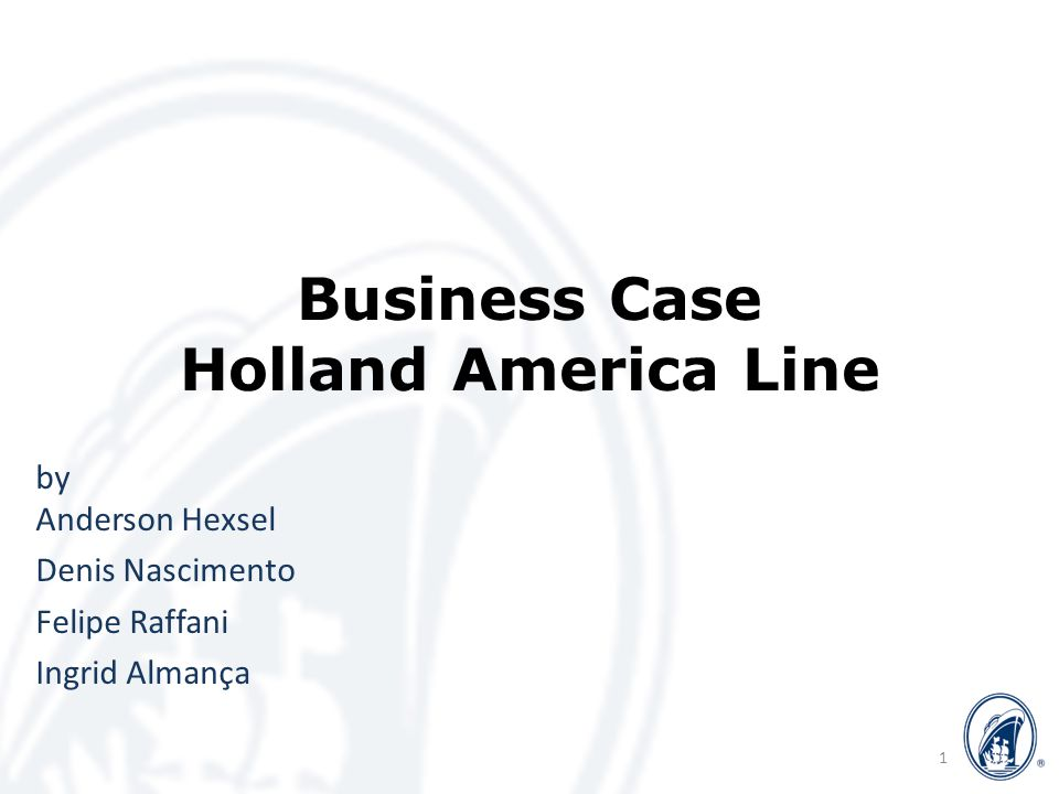 Business Case Holland America Line by Anderson Hexsel Denis Nascimento Felipe Raffani Ingrid Almança 1