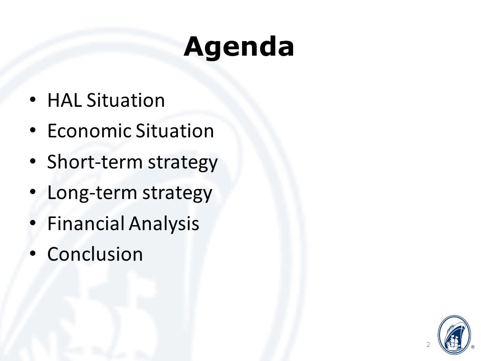 Economic Situation Based on those views, we have: – End of Crisis: 2010 ± 1 year – End or Recovery: 2015 ± 2 years 13 HAL Situation Economic Situation Short-term Strategy Long-term Strategy Financial Analysis Conclusion