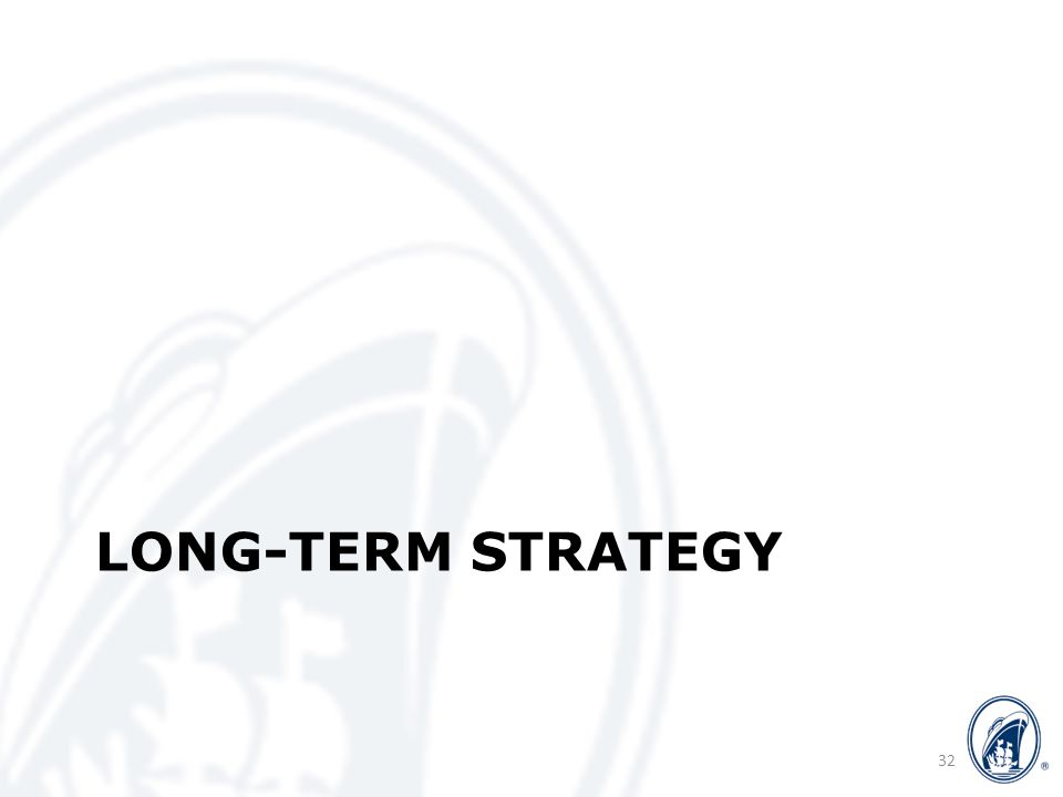 LONG-TERM STRATEGY 32