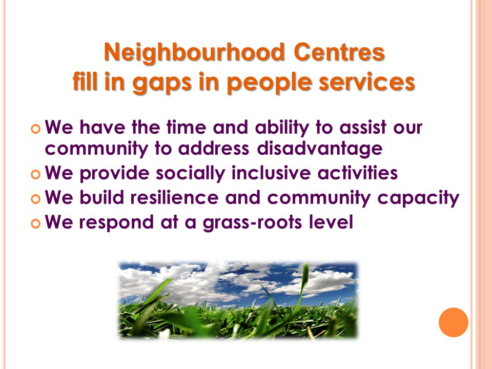 Neighbourhood Centres make their communities STR0NG By definition: in good health, robust, sound and thriving.