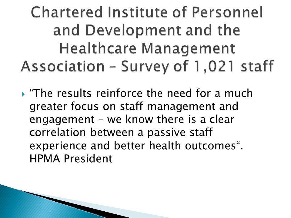 The results reinforce the need for a much greater focus on staff management and engagement – we know there is a clear correlation between a passive st