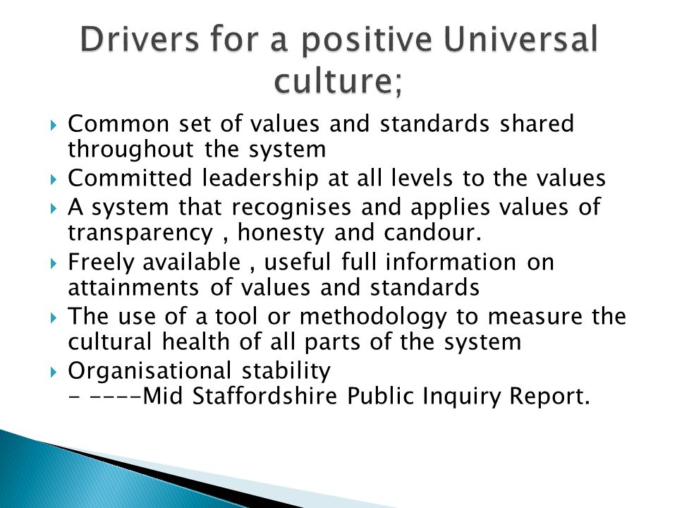 Common set of values and standards shared throughout the system Committed leadership at all levels to the values A system that recognises and applies