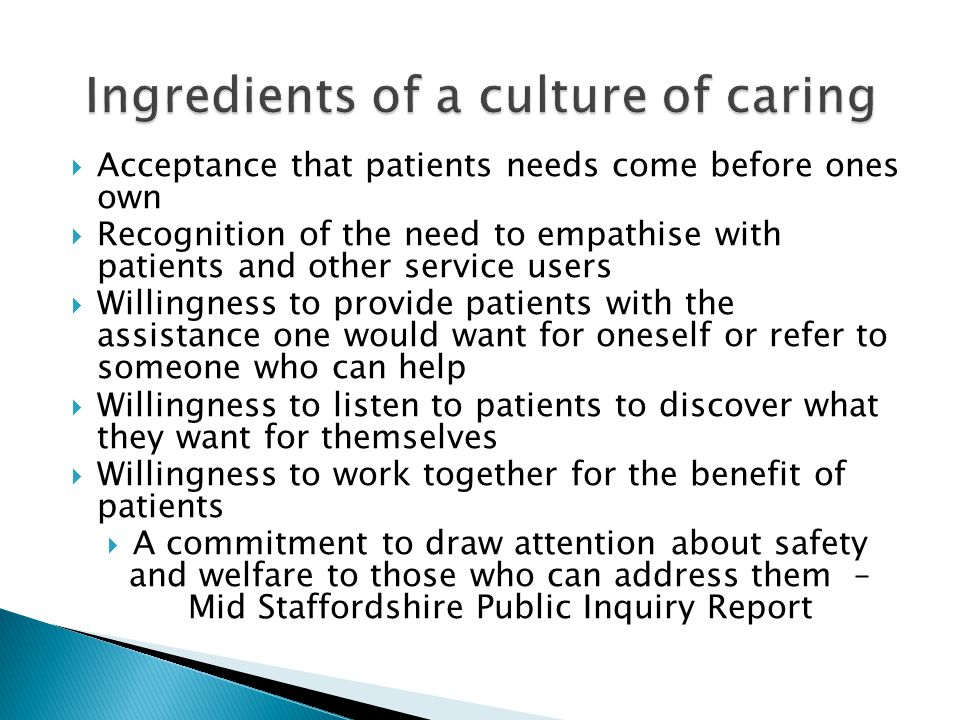 Acceptance that patients needs come before ones own Recognition of the need to empathise with patients and other service users Willingness to provide