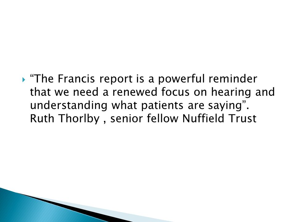 The Francis report is a powerful reminder that we need a renewed focus on hearing and understanding what patients are saying.