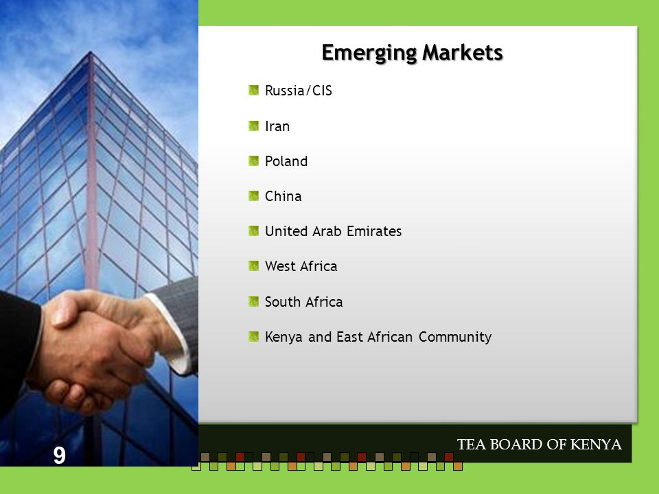 Emerging Markets Emerging Markets TEA BOARD OF KENYA 9 Russia/CIS Iran Poland China United Arab Emirates West Africa South Africa Kenya and East African Community 9