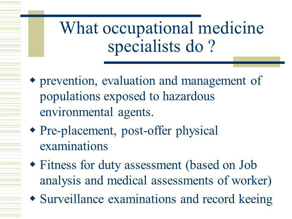 What occupational medicine specialists do .
