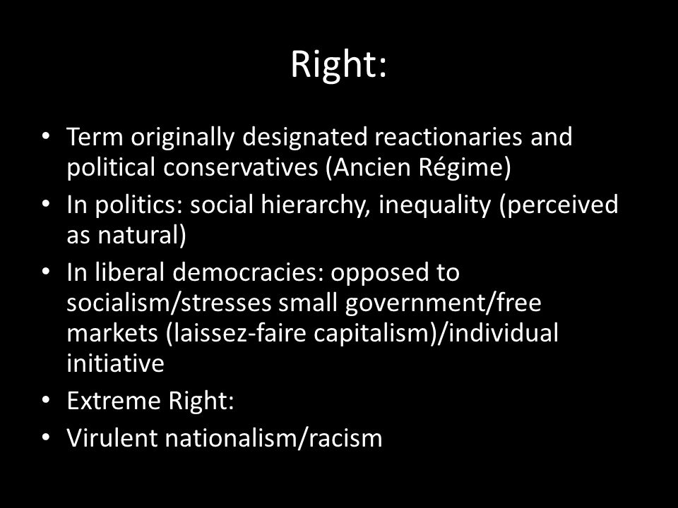 Right: Term originally designated reactionaries and political conservatives (Ancien Régime) In politics: social hierarchy, inequality (perceived as na