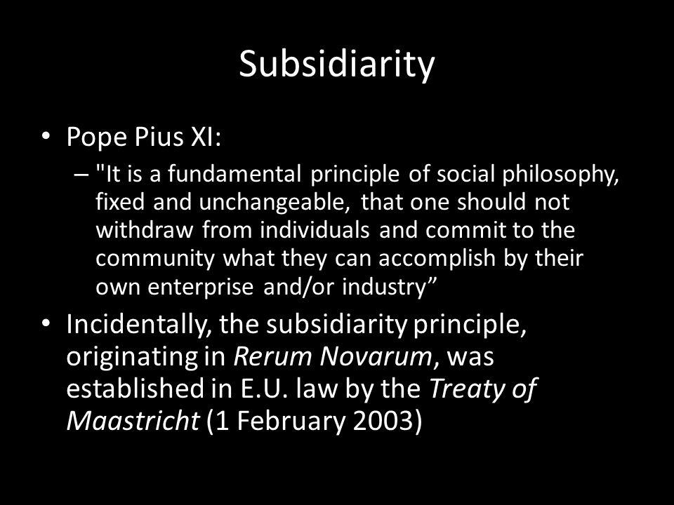 Subsidiarity Pope Pius XI: –