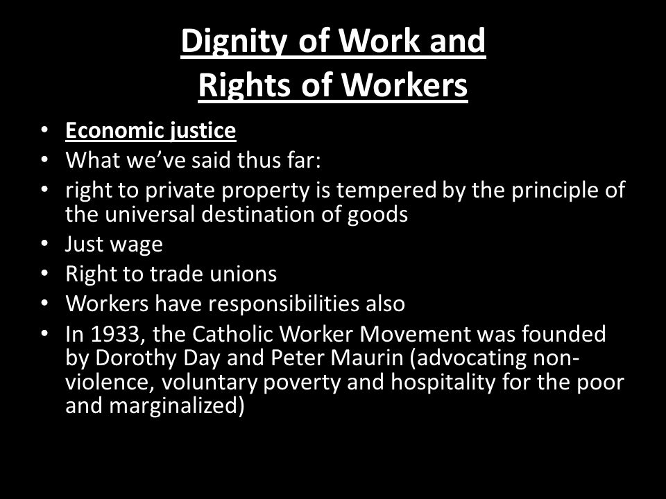 Dignity of Work and Rights of Workers Economic justice What weve said thus far: right to private property is tempered by the principle of the universa