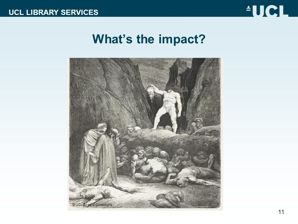 UCL LIBRARY SERVICES Whats the impact 11 © UCL Special Collections