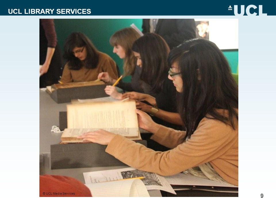 UCL LIBRARY SERVICES 9 © UCL Media Services