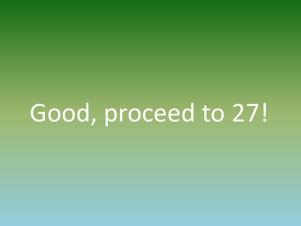 Good, proceed to 27!