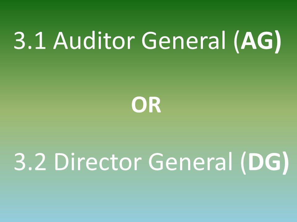 3.1 Auditor General (AG) 3.2 Director General (DG) OR