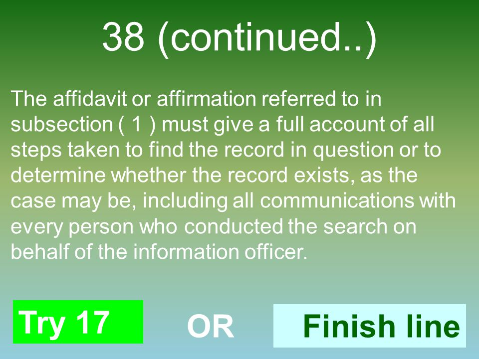 38 (continued..) The affidavit or affirmation referred to in subsection ( 1 ) must give a full account of all steps taken to find the record in questi