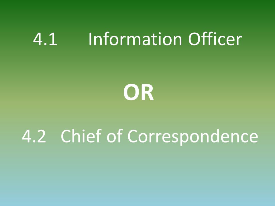 OR 4.1 Information Officer 4.2 Chief of Correspondence
