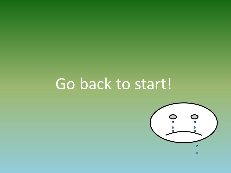 Go back to start!