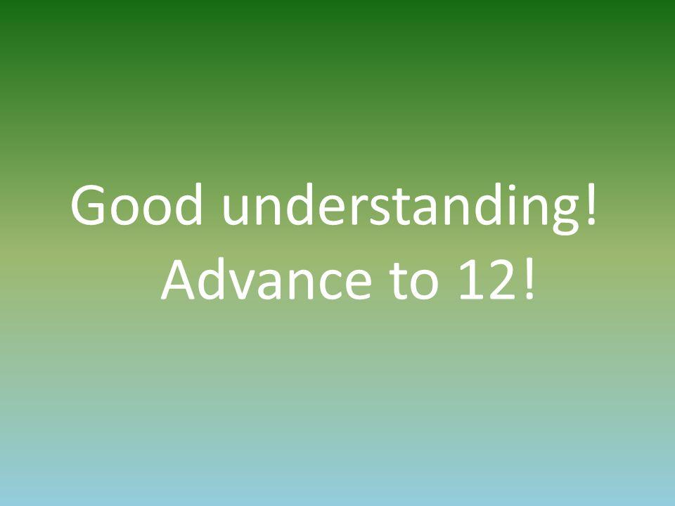 Good understanding! Advance to 12!