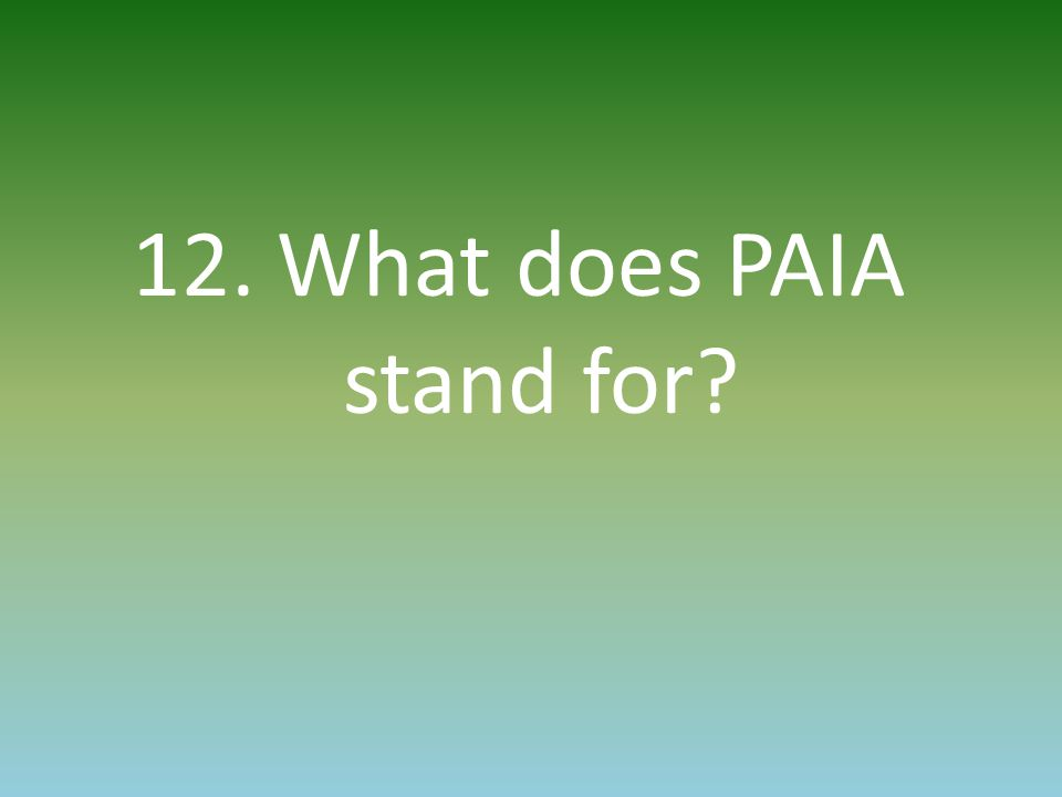 12. What does PAIA stand for