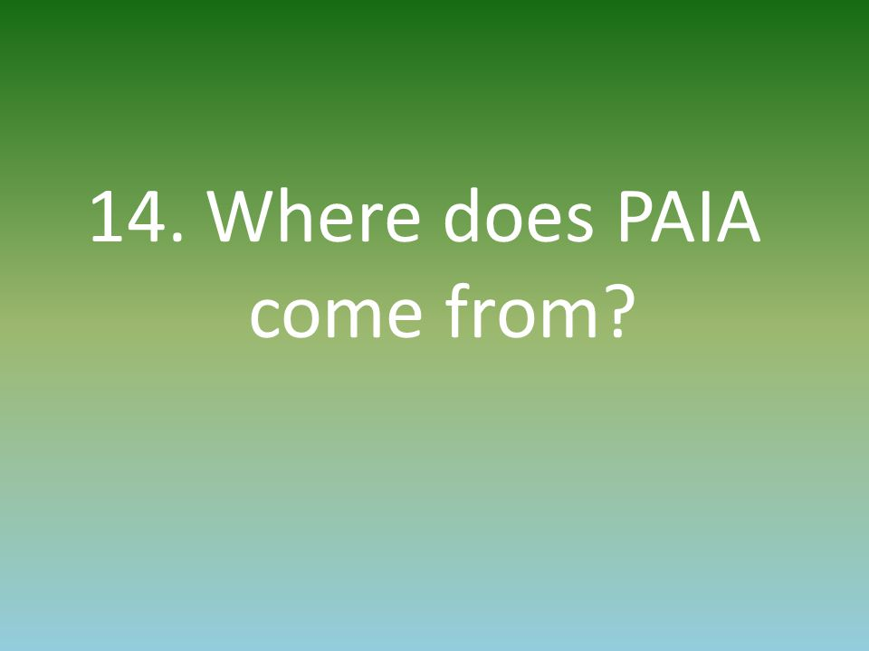 14. Where does PAIA come from?