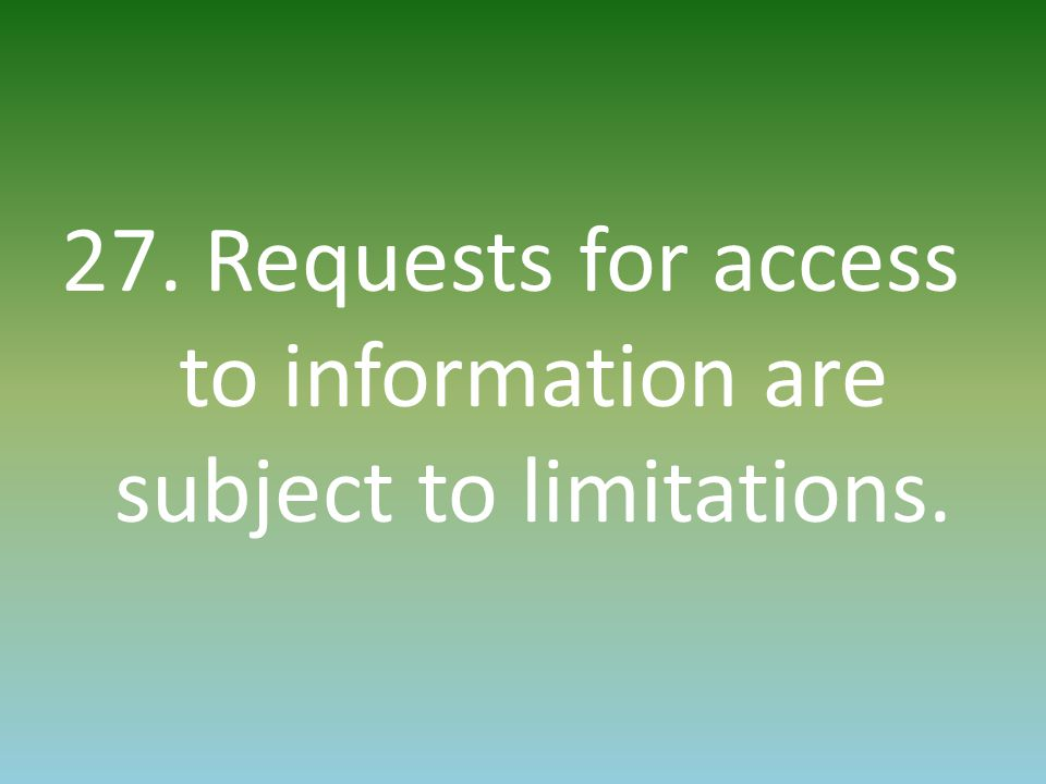 27. Requests for access to information are subject to limitations.