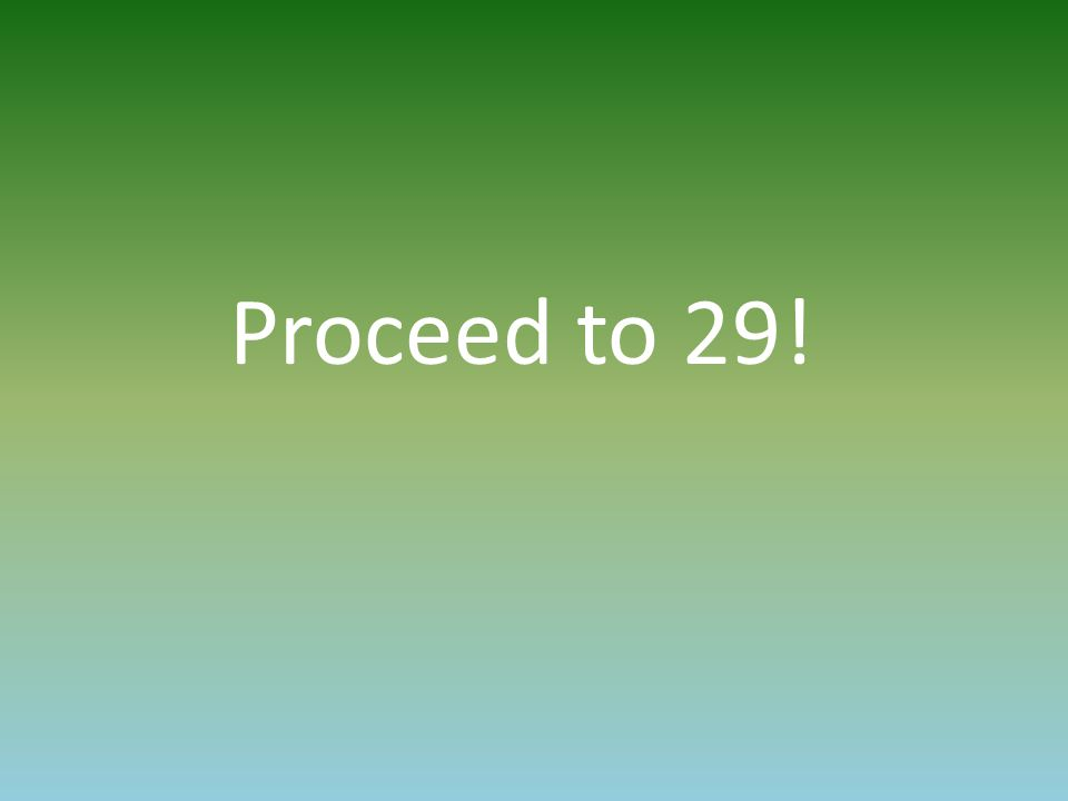 Proceed to 29!