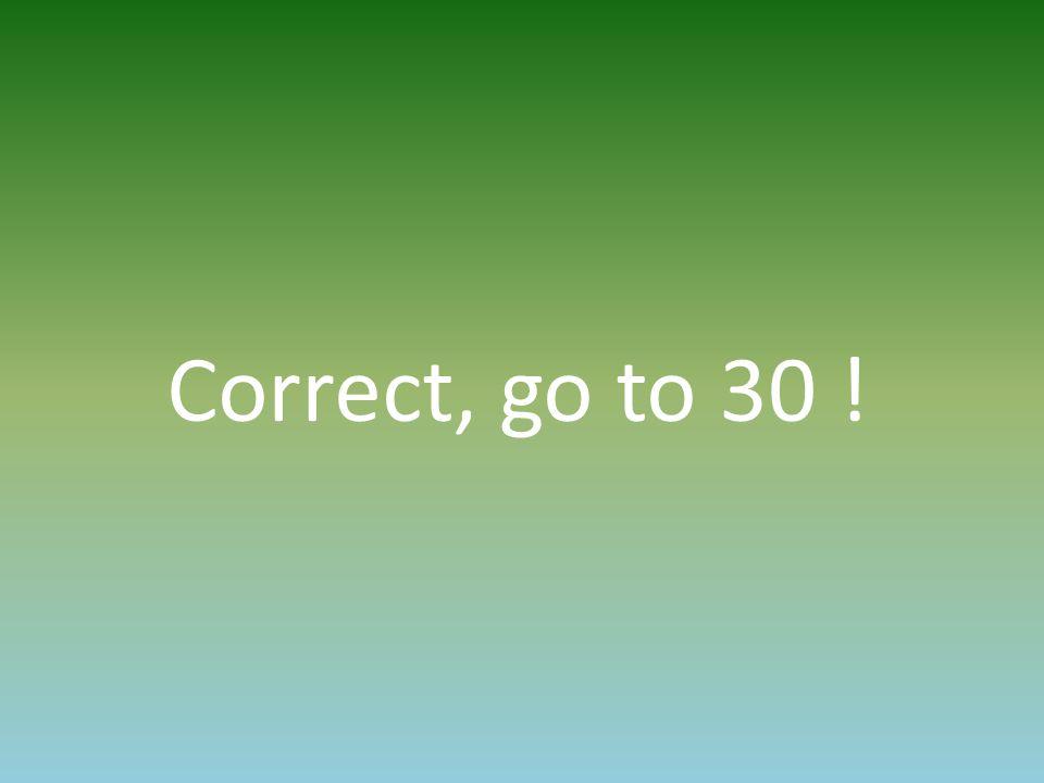 Correct, go to 30 !