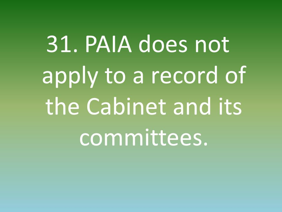 31. PAIA does not apply to a record of the Cabinet and its committees.