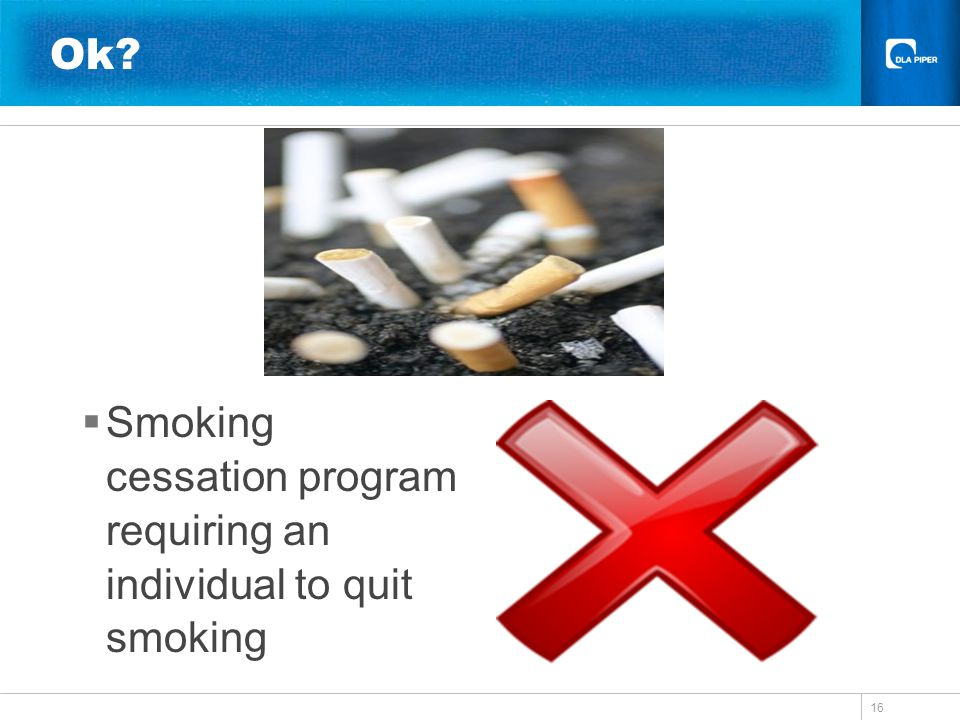 16 Smoking cessation program requiring an individual to quit smoking Ok?