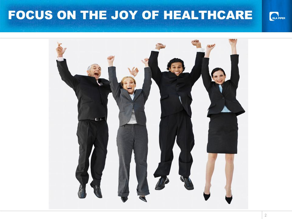 2 FOCUS ON THE JOY OF HEALTHCARE