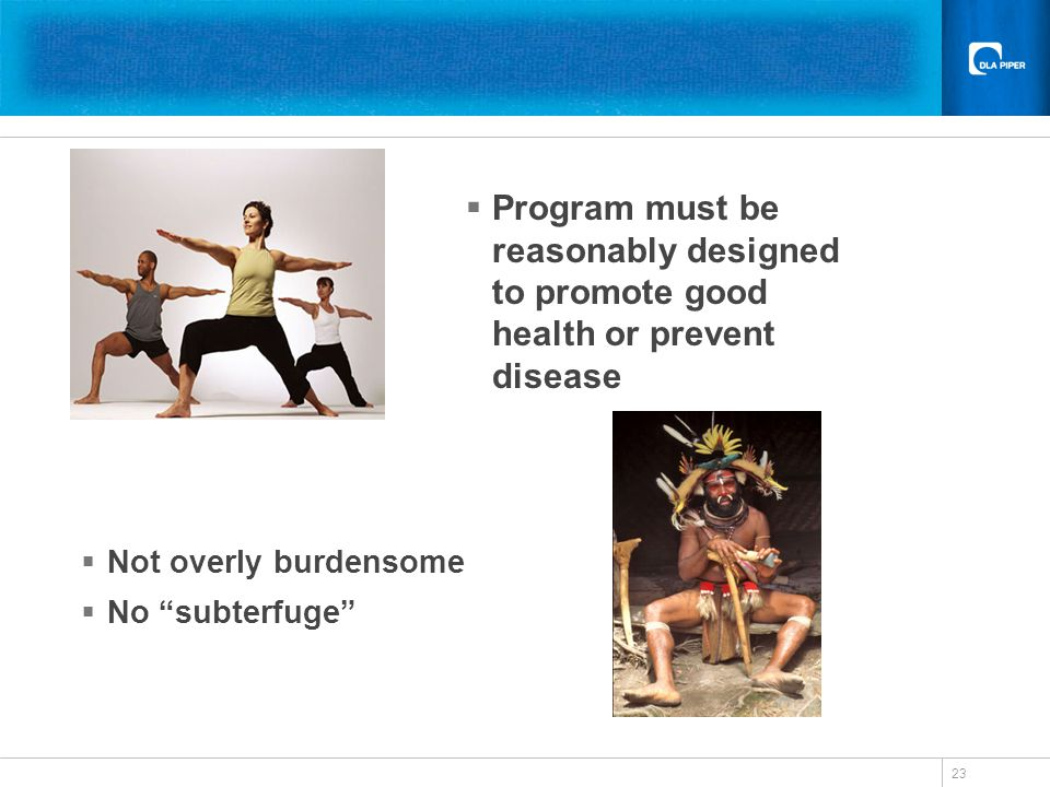 23 Not overly burdensome No subterfuge Program must be reasonably designed to promote good health or prevent disease