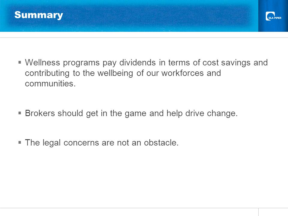 Summary Wellness programs pay dividends in terms of cost savings and contributing to the wellbeing of our workforces and communities. Brokers should g