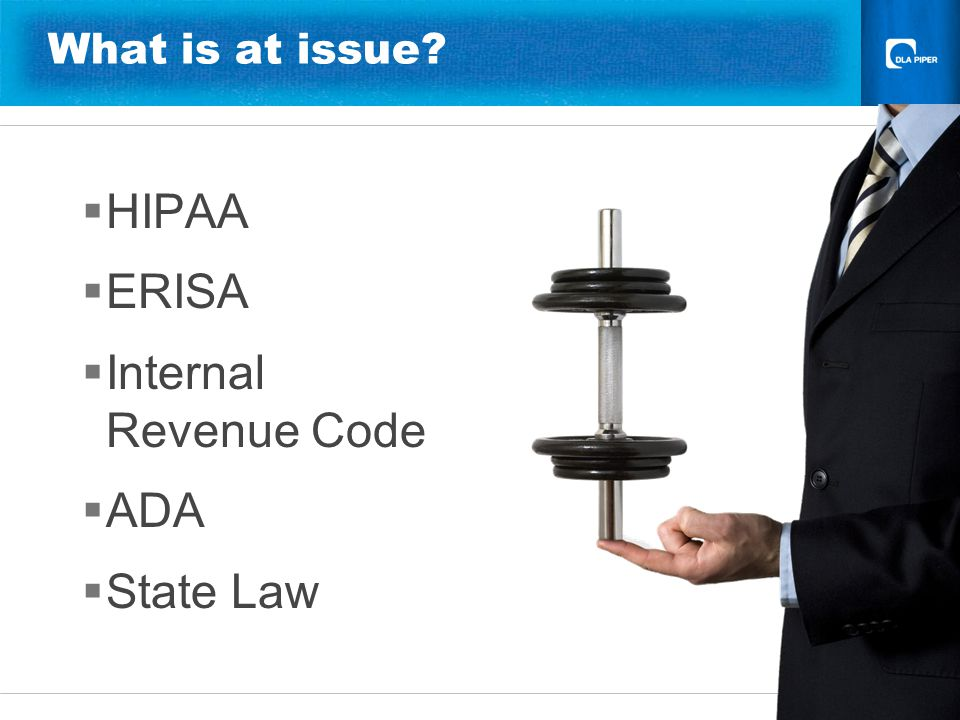 7 What is at issue? HIPAA ERISA Internal Revenue Code ADA State Law