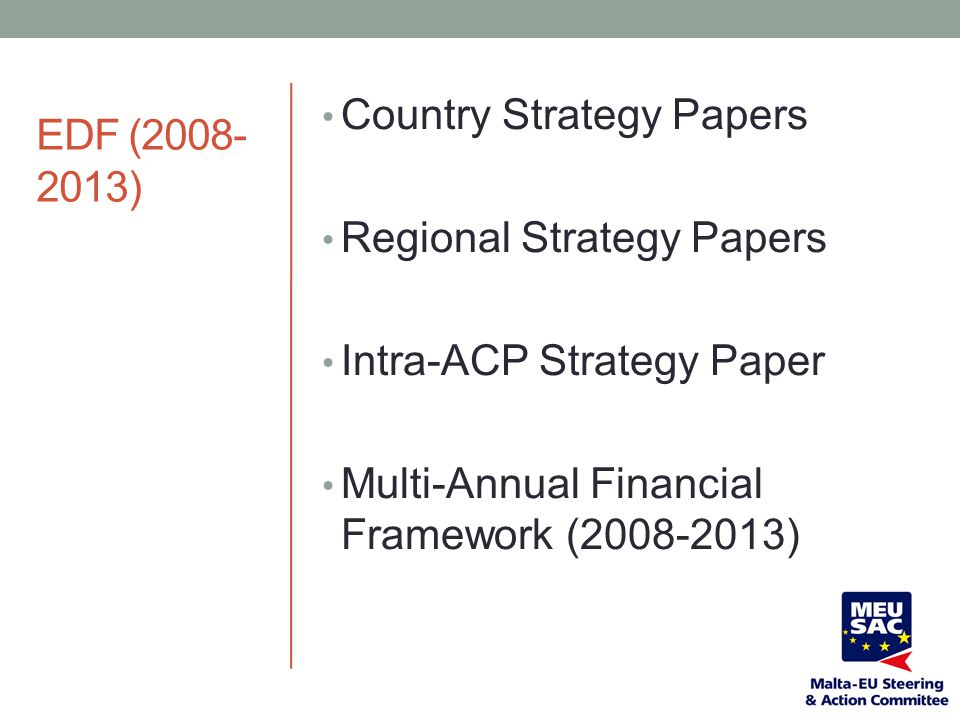 EDF (2008- 2013) Country Strategy Papers Regional Strategy Papers Intra-ACP Strategy Paper Multi-Annual Financial Framework (2008-2013)