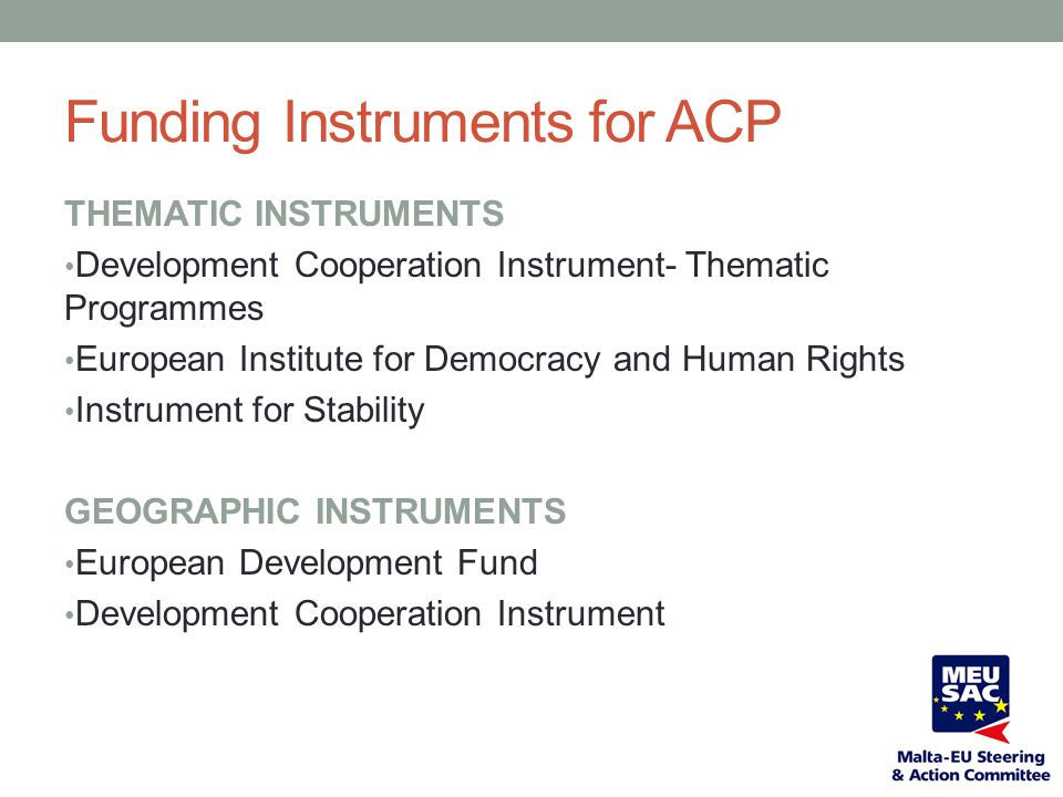Funding Instruments for ACP THEMATIC INSTRUMENTS Development Cooperation Instrument- Thematic Programmes European Institute for Democracy and Human Ri