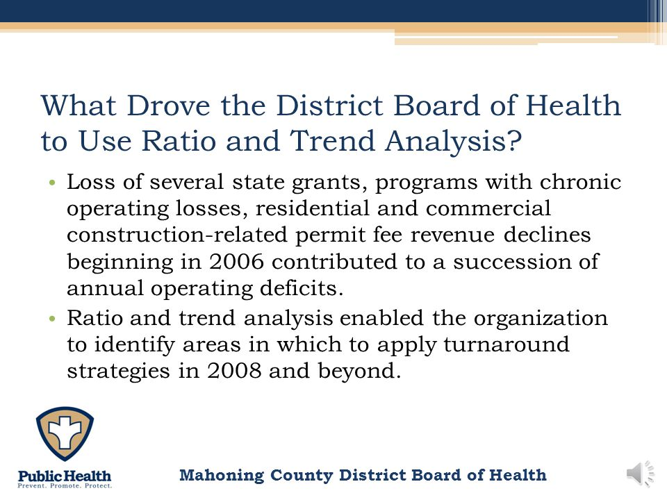 Mahoning County District Board of Health What is Ratio and Trend Analysis? A method of assessing the financial health of an organization that creates
