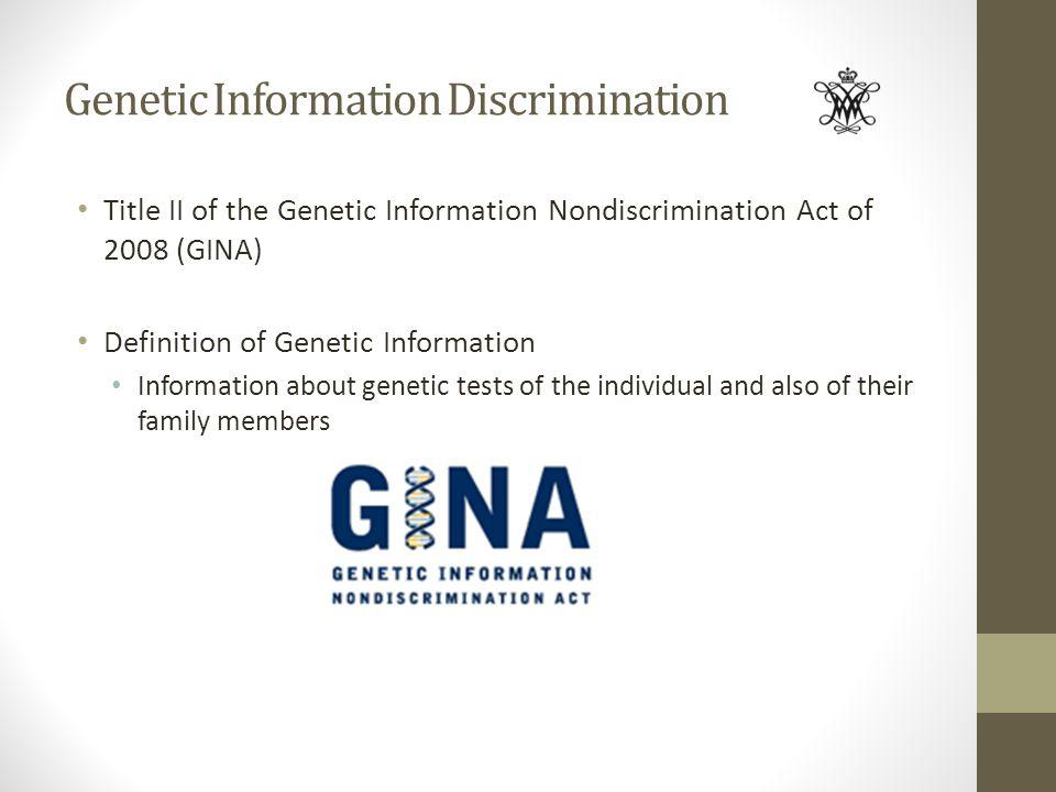 Genetic Information Discrimination Title II of the Genetic Information Nondiscrimination Act of 2008 (GINA) Definition of Genetic Information Informat