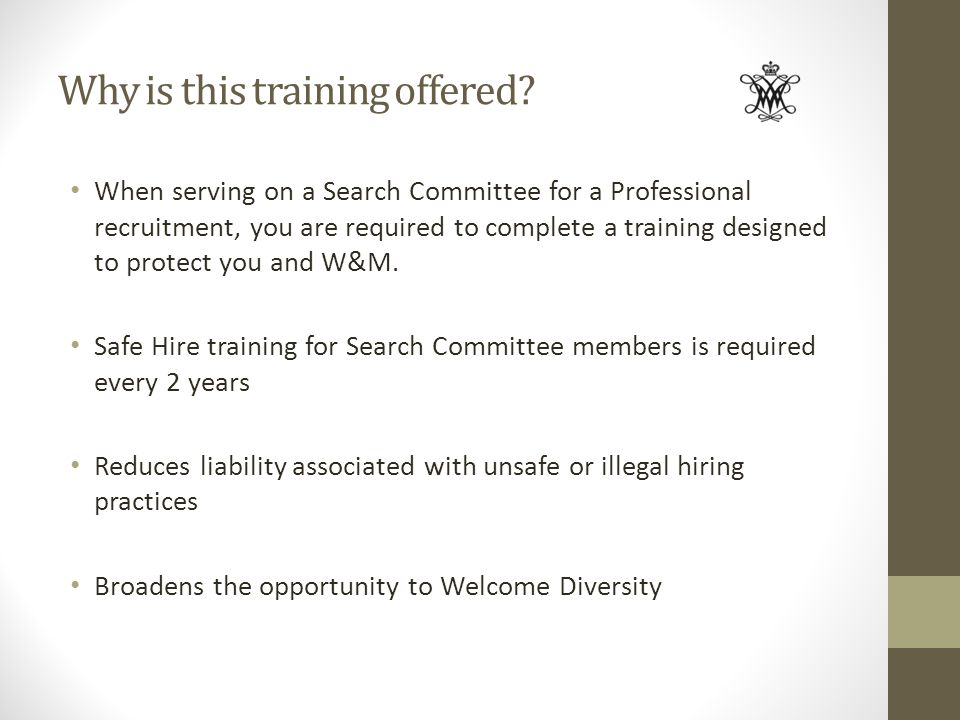 Why is this training offered? When serving on a Search Committee for a Professional recruitment, you are required to complete a training designed to p