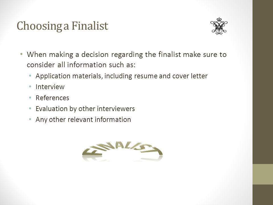 Choosing a Finalist When making a decision regarding the finalist make sure to consider all information such as: Application materials, including resu