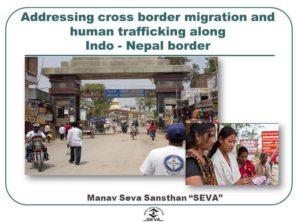 Addressing cross border migration and human trafficking along Indo - Nepal border Manav Seva Sansthan SEVA