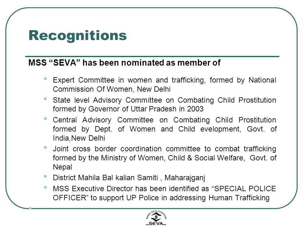 Recognitions MSS SEVA has been nominated as member of Expert Committee in women and trafficking, formed by National Commission Of Women, New Delhi Sta