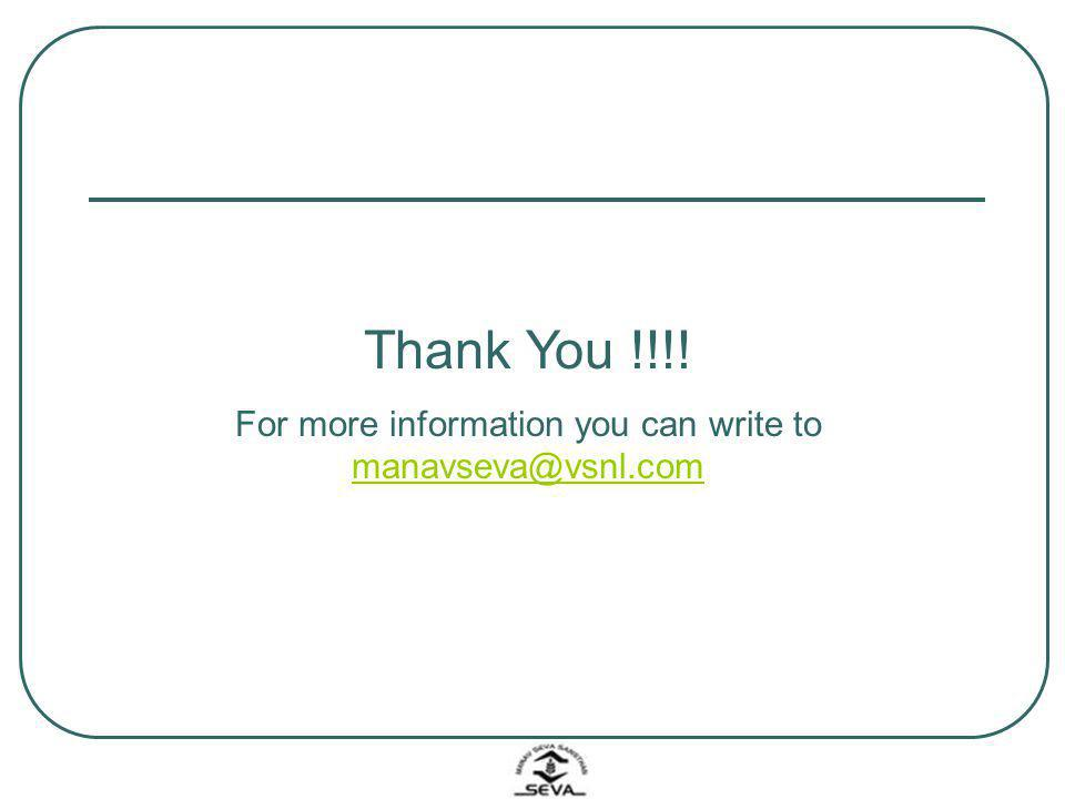 Thank You !!!! For more information you can write to manavseva@vsnl.com manavseva@vsnl.com