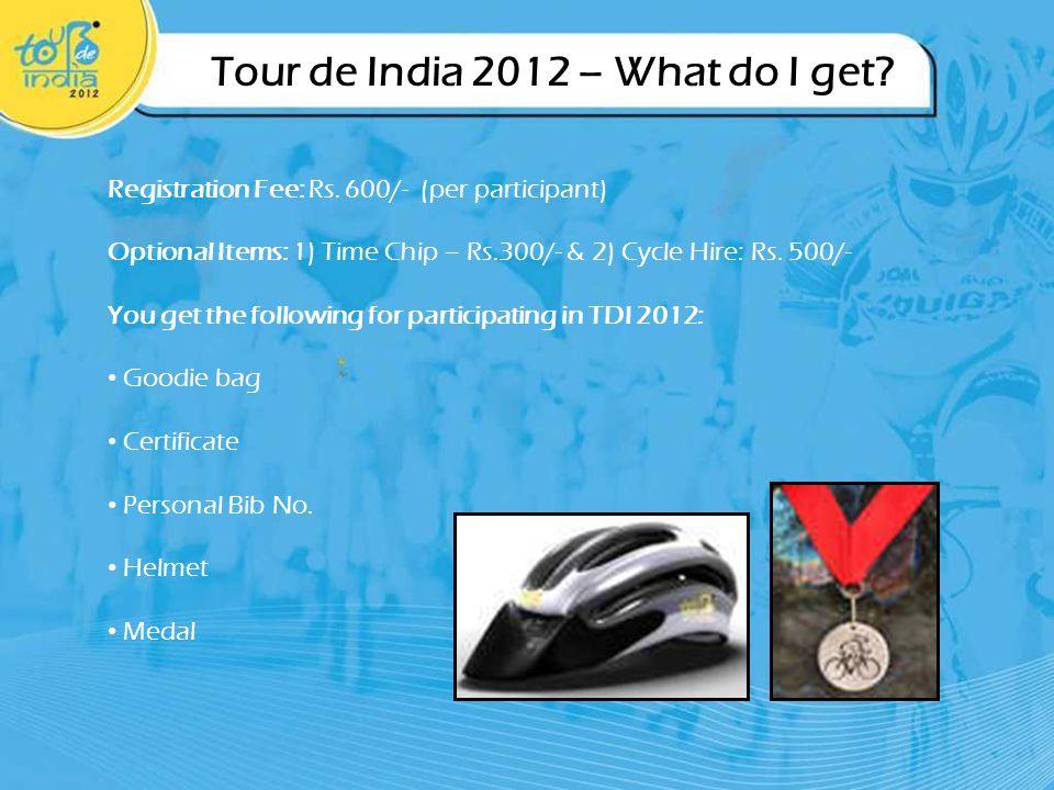 Tour de India 2012 – What do I get. Registration Fee: Rs.