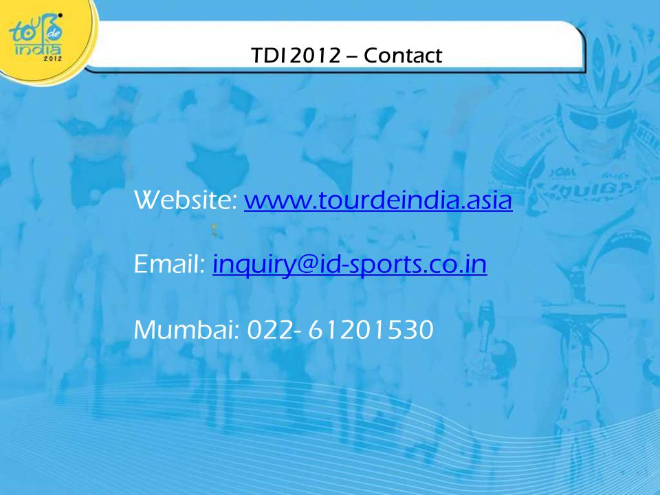 TDI 2012 – Contact Website: www.tourdeindia.asiawww.tourdeindia.asia Email: inquiry@id-sports.co.ininquiry@id-sports.co.in Mumbai: 022- 61201530