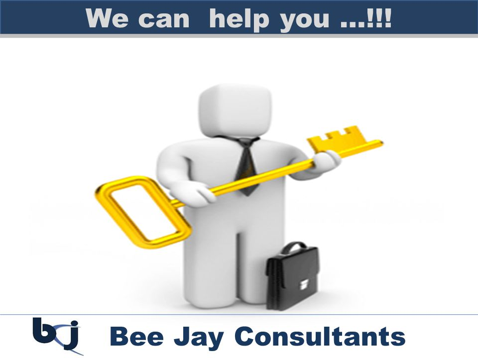 We can help you …!!! Bee Jay Consultants