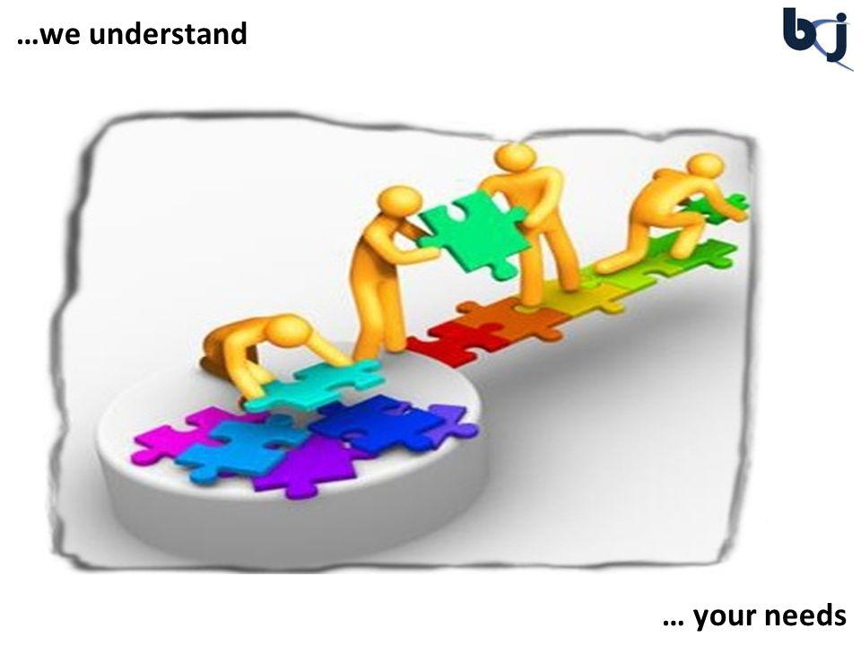 …we understand … your needs