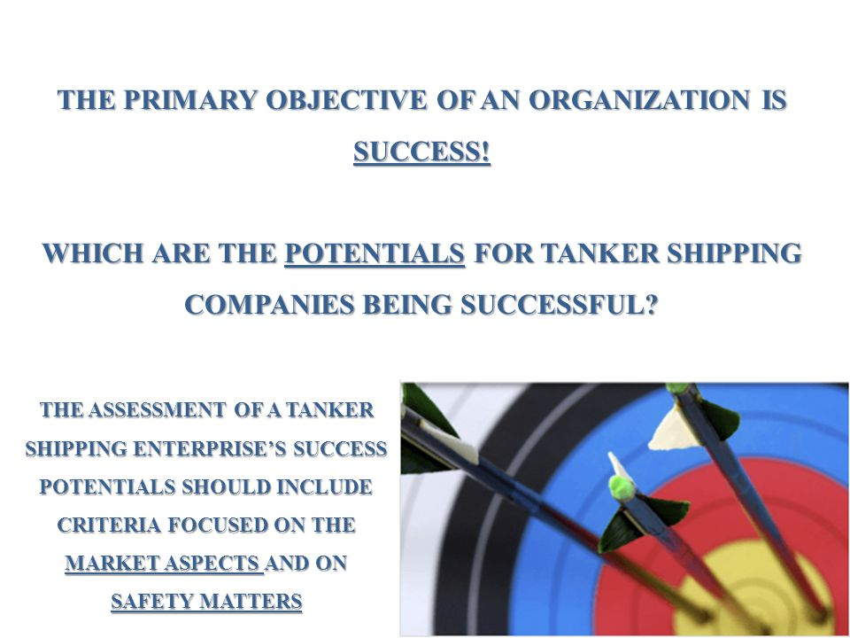 THE PRIMARY OBJECTIVE OF AN ORGANIZATION IS SUCCESS! WHICH ARE THE POTENTIALS FOR TANKER SHIPPING COMPANIES BEING SUCCESSFUL? THE ASSESSMENT OF A TANK