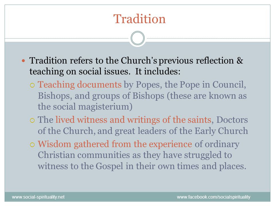 Tradition Tradition refers to the Churchs previous reflection & teaching on social issues.